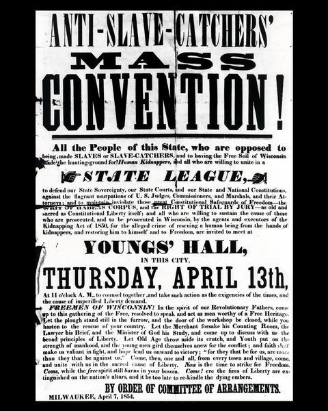 "Poster advertising an Anti-Slave Catchers' Mass Convention at Young's Hall in Milwaukee, Wisconsin on April 13th, 1854. The poster attempts to unite individuals opposed to slavery or slave-catchers, and ""having the Free Soil of Wisconsin become a hunting ground for human kidnappers."""