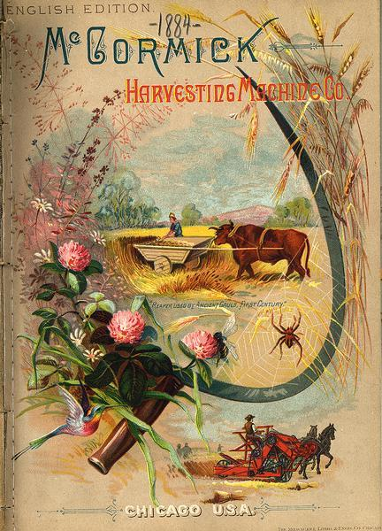 "Cover of an advertising catalog for the McCormick Harvesting Machine Company showing a ""reaper used by ancient Gauls, First Century."" The ""reaper"" is framed by a reaping hook, flowers and a hummingbird. Also includes a color illustration of a grain binder."