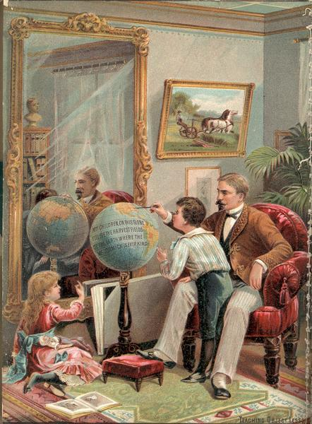 "Lithograph illustration for the back cover of the McCormick Harvesting Machine Company catalog. Shows a gentleman sitting in a Victorian parlor pointing to a globe for a boy and girl. Includes the text: ""Teaching object lessons: my children on this globe you see the harvest fields of the earth where the McCormick is ever king."""