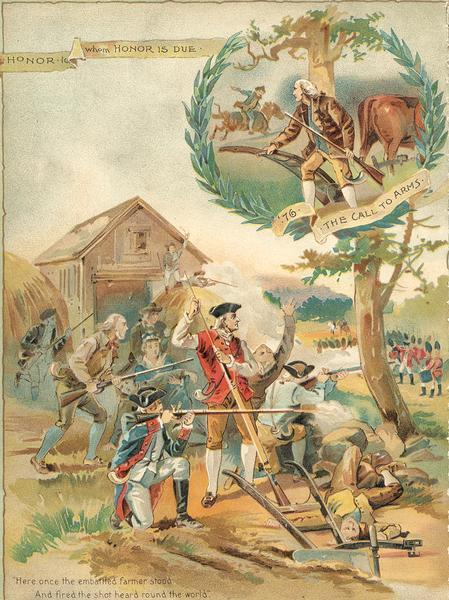 "Color lithograph illustration on the back cover of the McCormick Harvesting Machine Company catalog. Shows an American Revolutionary War battle scene. Also includes an inset illustration of a farmer-soldier with a plow and rifle and the text: ""'76 The Call to Arms"" and ""Honor to Whom Honor is Due."" Includes the text: ""Here once the embattled farmer stood And fired the shot heard 'round the world."""