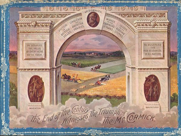 "Color lithograph color illustration from the back of an advertising catalog printed for the McCormick Harvesting Machine Company showing an arch commemorating the achievements of Cyrus Hall McCormick. Slogan reads: ""The End of the Century Witnesses the Triumph of the McCormick."""