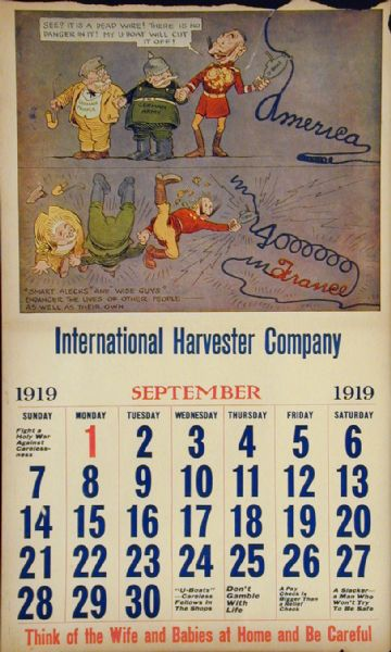 "Page from an International Harvester calendar promoting safety using themes from World War I. The title of calendar is ""The World's Greatest Chance Taker!  The Kaiser's Career - In Twelve Scenes."" The illustration for September shows caricatures of the ""German People,"" ""German Army,"" and ""German Kaiser"" as they cut an electrical wire spelling out ""America."" The caption reads: ""'Smart alecks' and 'wise guys' endanger the lives of other people as well as their own."""