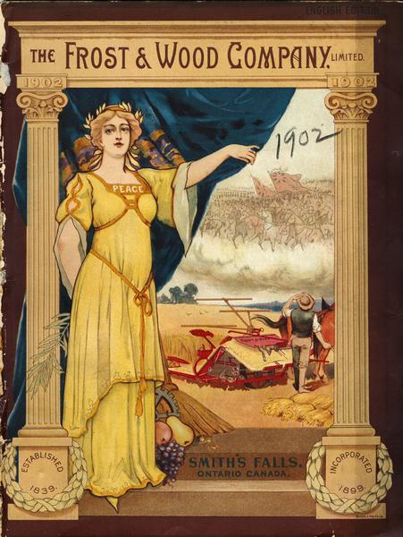 Cover of an advertising catalog for the Frost and Wood Company, manufacturers of agricultural equipment, Smith's Falls, Ontario, Canada. Features a color illustration with columns and architrave framing a goddess of peace wearing a laurel wreath crown heralding peace and prosperity in the wake of war. She holds an olive branch behind her back and with her other hand is pulling back a curtain to show a scene of a man standing with a horse-drawn grain binder in a tranquil field while the ghostly image of marching British armies float in the clouds above.