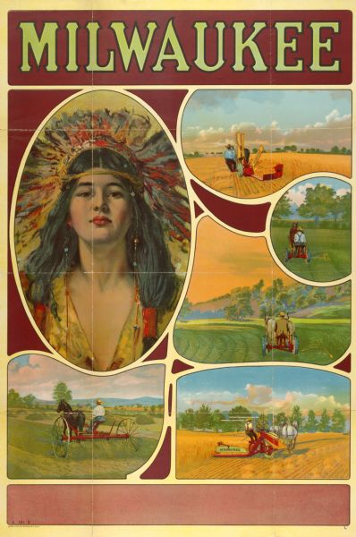 Advertising poster for Milwaukee brand reapers, mowers, grain binders and dump rakes. Includes a color illustration of a woman in Native American dress. Printed by the Hayes Litho. Co., Buffalo, New York.
