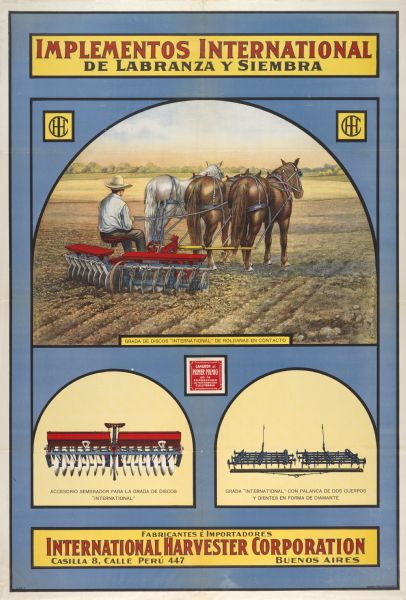 "South American advertising poster for International grain drills, disc harrows and spike tooth harrows. Includes a color illustration of a South American farmer operating a disc harrow drawn by three horses. Imprinted with ""Buenos Aires [Argentina]."" Includes the text: ""Implementos International de Labranza y Siembra."" Printed by Rolland & Carqueville Co., Chicago, Illinois."