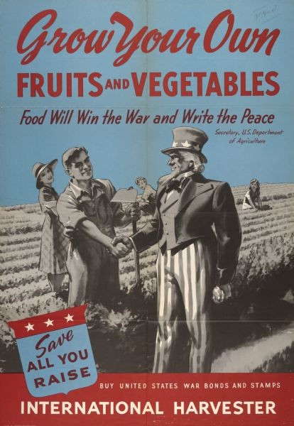 "International Harvester poster promoting ""Victory Gardens"" and war bonds. Features an illustration of a family working in a field while the father shakes hands with Uncle Sam. Includes the text ""Grow Your Own Fruits and Vegetables; Food Will Win the War and Write the Peace"" and ""Buy United States War Bonds and Stamps."""