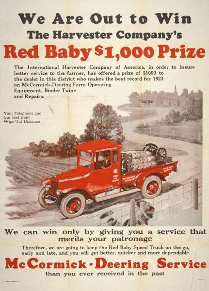 "Advertising poster for McCormick-Deering service featuring a color illustration of a ""Red Baby"" farm truck. The company offered a $1,000 prize to the dealer in each district with the best sales and service record. Includes the text: ""Your Telephone and Our Red Baby Wipe Out Distance"" and ""We Are Out to Win the Harvester Company's Red Baby $1,000 Prize."" Printed by Magill-Weinsheimer Co., Chicago, Illinois."