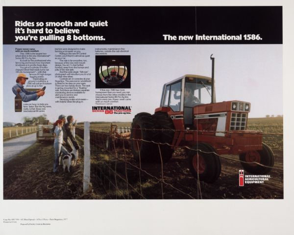 "Advertising proof created by Foote, Cone & Belding for the International Harvester Company.  Features a color photograph of a farmer waving at a family from the cab of an International 1586 and a photograph of the view from inside the cab of an International 1586, with the text, ""Rides so smooth and quiet it's hard to believe you're pulling 8 bottoms.  The new International 1586."""