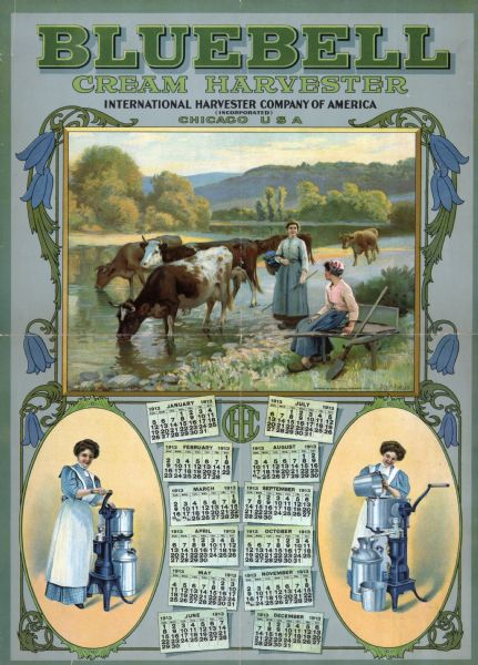 Calendar advertising International Harvester's Bluebell brand Cream Harvester (more commonly called a cream separator). Features a large illustration of two women wearing wooden shoes overseeing a group of cows drinking in a stream. Also includes on the bottom half two images of a woman operating the cream separator and calendar pages. Around the border are stylized vines and bluebells.
