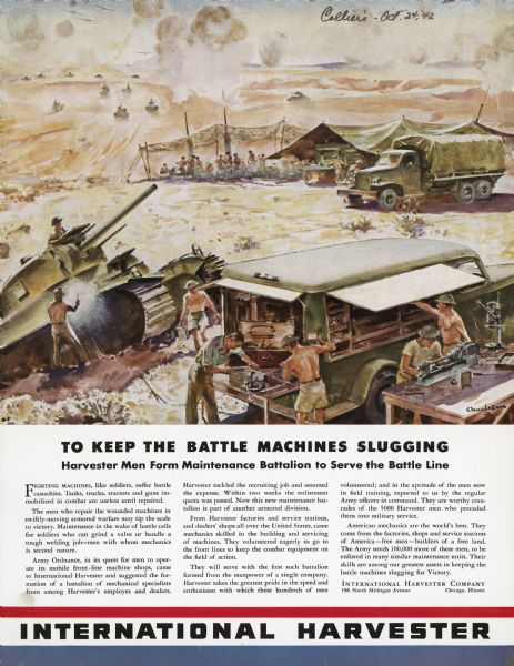 "Advertising proof illustrating International Harvester's contribution to the war effort through the forming of maintenance battalions to service International trucks used in battle. The poster features a color illustration of tanks and trucks in use around a camp while helicopters and airplanes fly through the air and a body of text with the headline: ""To Keep the Battle Machines Slugging Harvester Men Form Maintenance Battalion to Service the Battle Line."""