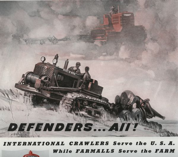 "Cover of a flyer promoting International Harvester's war work. Includes the text ""Defenders...All! International Crawlers serve the U.S.A. while Farmalls serve the farm."" [additional text not shown.] Also includes a color illustration of soldiers using a crawler tractor (TracTracTor) to haul a cannon, and in the clouds above them, a farmer using a crawler in a field. This pamphlet was designed to advertise both the military and civilian wings of International Harvester's manufacturing."