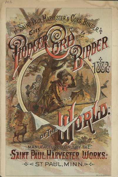 "Cover of a catalog for the Saint Paul harvester and cord binder, ""The Pioneer Cord Binder of the World,"" manufactured by the Saint Paul Harvester Works. The cover features a chromolithograph illustration of a pioneer family in a natural area with trees and rocks."