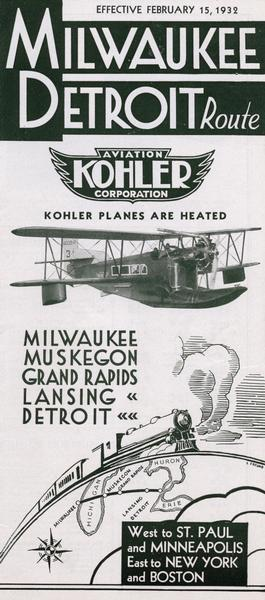 "A Milwaukee-Detroit schedule of the Kohler Aviation Corporation.  This Kohler company was based in Grand Rapids, Michigan and was unrelated to the Wisconsin manufacturers of plumbing fixtures.  Kohler offered Wisconsin residents a direct ""bridge across Lake Michigan"" to Detroit and points east.   The Loening amphibian airplanes that Kohler flew on this route were intended to reassure nervous passengers about the safety and reliability of over-water flight."