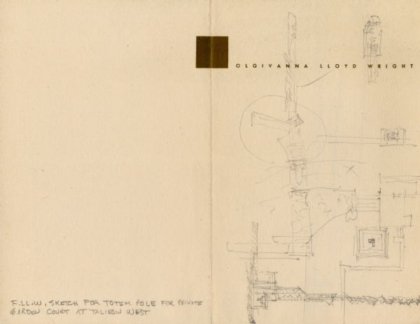 Sketch for Taliesin West private garden court totem pole, drawn by Frank Lloyd Wright. The sketch includes elevations, a plan, and details and are drawn on both sides of Olgivanna Lloyd Wright stationery.