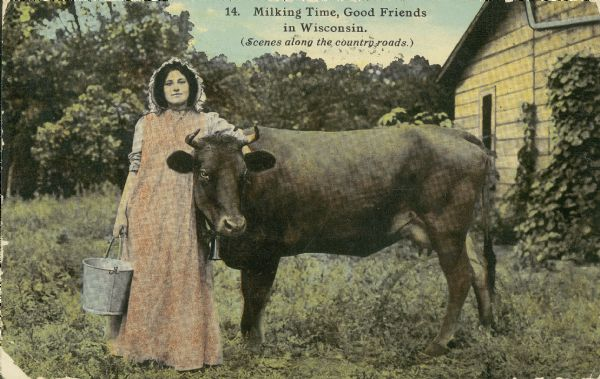 "Milkmaid with pail and cow. Text reads ""Milking Time, Good Friends in Wisconsin, Scenes along the country roads""."
