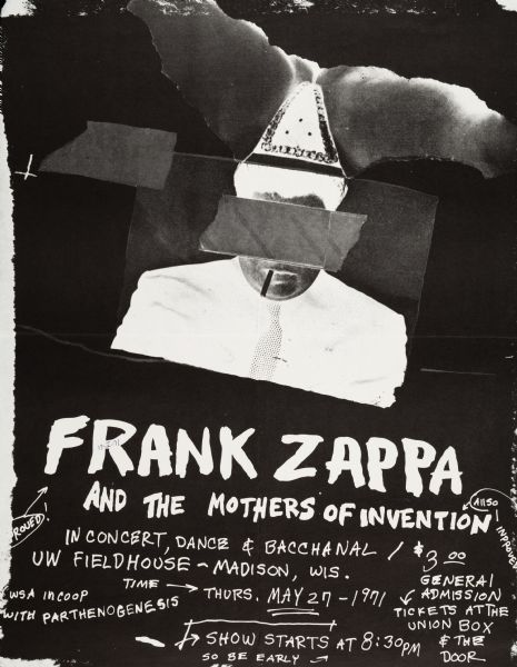 Poster advertising a concert by Frank Zappa and the Mothers of Invention at the University of Wisconsin-Madison Field House, May 27, 1971. Features a negative image of a man, smoking a cigarette, with woman's legs coming out of his head, and duct tape over his eyes.