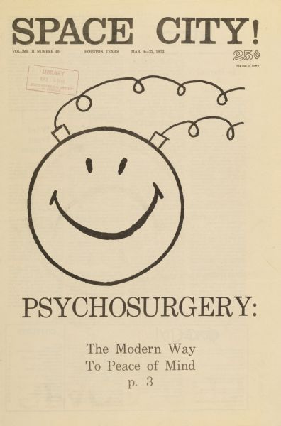 "Cover of ""Space City!,"" an underground newspaper, featuring an image of a smiley face with psychotherapy electrodes attached to it. Headline reads, ""Psychosurgery: The Modern Way To Peace of Mind. p. 3."""