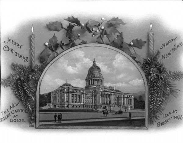 "A Christmas greeting card with a view of the state capitol inset and framed on the page.  Surrounding the picture are pine, holly, candles and text: ""Merry Christmas,"" ""The New State Capitol at Boise,"" ""Happy New Year,"" ""Idaho Greetings."""