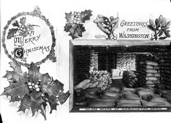 "Postcard composite with Christmas illustrations and a photograph of a storeroom filled with sacks of grain. Text reads: ""A Merry Christmas"" ""Greetings From Washington"" and ""100,000 Sacks Of Washington Grain"""