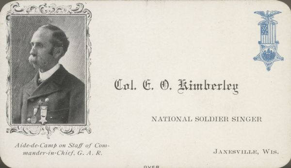 "Photographic calling card of Colonel Edwin O. Kimberly. During the Civil War he was in the 3rd Wisconsin Infantry. It is noted on the card that he was the first to sing ""Sherman's March to the Sea,"" at Goldsboro, North Carolina, on April 6, 1865."