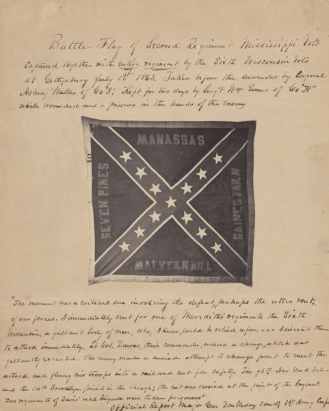 Battle flag of the Second Regiment Mississippi Volunteers captured together with much of the regiment by the Sixth Wisconsin Volunteers at Gettysburg July 1, 1863. The photograph of the flag is pasted onto a transcribed official Report by Major Doubleday, Commander of the First Army Corps.
