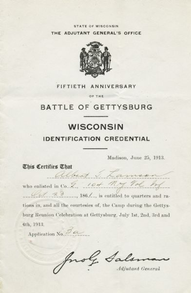 A Fiftieth Anniversary of the Battle of Gettysburg, Wisconsin Identification Certificate, certifying that Albert T. Lamson, who enlisted in Company G, 104 New York Volunteer Infantry on October 23, 1861, is entitled to quarters and rations in, and all the courtesies of, the Camp during the Gettysburg Reunion Celebration at Gettysburg, July 1st, 2nd, 3rd, 4th, 1913.