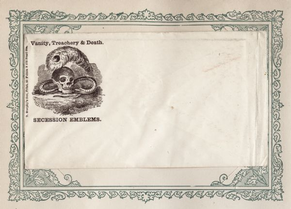 "A snake, a skull and an ostrich feather in a pile on the ground. The text above reads: ""Vanity, Treachery & Death."" Caption below reads: ""SECESSION EMBLEMS."" Black ink on cream envelope, illustration on upper left corner. Mounted on a decorative border and collected in an album."