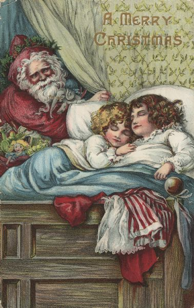 Holiday postcard showing Santa Claus peeking around a curtain to look in on two girls sleeping in a bed. Their clothes are draped over the footboard. Santa carries a sack of toys and has more toys in his arms. He has ivy circling his red hat. The back of the postcard has text on it in many languages, in addition to English. Postcard may have been printed in Europe. Chromolithograph.