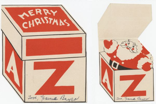 "Holiday card that looks like a box with the letters ""A"" and ""Z"" on the sides. ""Merry Christmas"" appears on the top. When you flip up the top of the box, Santa Claus is revealed. When Santa is folded down (not shown) it reads: ""Here's Wishing Santa Will Bring You Everything You Want This Christmas"". Die cut. Lithography, red and black ink."