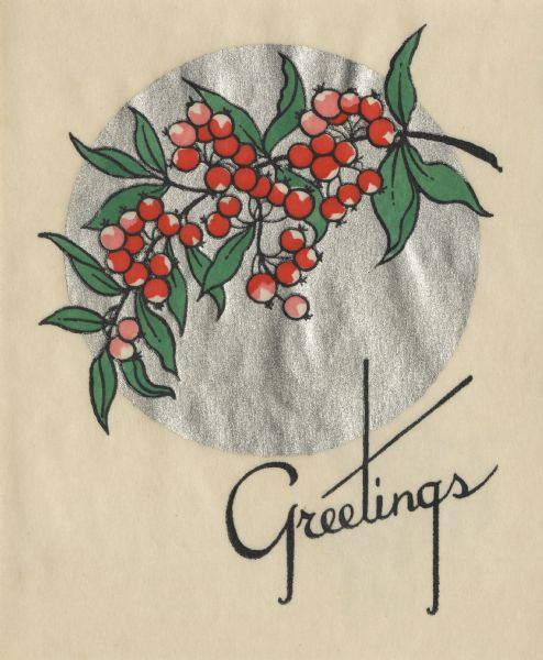 "Holiday card with a branch of pink and red berries and green leaves over a metallic silver disc. The word ""Greetings"" appears below. Letterpress."
