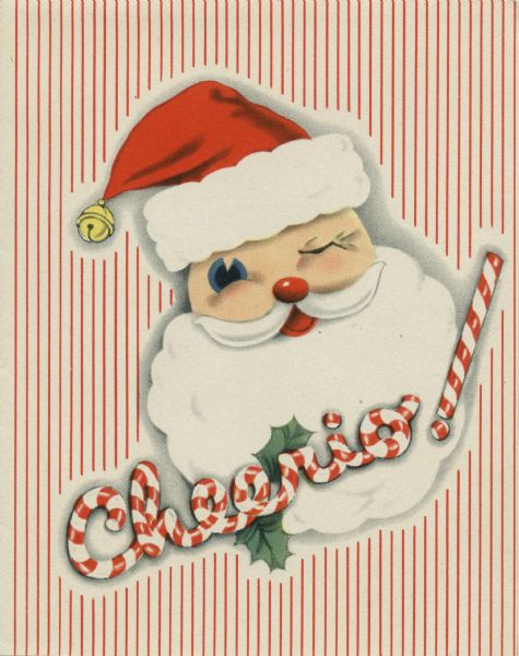 "Holiday card with Santa Claus winking. He is wearing his traditional red hat with white trim and a bell. The word ""Cheerio!"" is made out of candy canes and decorated with holly. Red and white stripes make up the background."