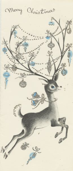 "Holiday card with a leaping reindeer on it. He has a bow with bells around his neck. His extensive antlers have an assortment of ornaments and garland hanging on them. The text ""Merry Christmas"" appears at the top. Printed in black and blue ink. The ornaments, bells and garland are thermography in metallic silver."