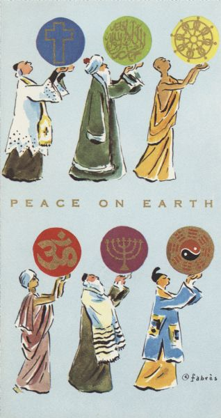 "Holiday card with representatives of six of the world's religions. In the center is the text, ""Peace On Earth"". On the inside (not shown) the sender is the International Union of Electrical, Radio and Machine Workers AFL-CIO-CLC."