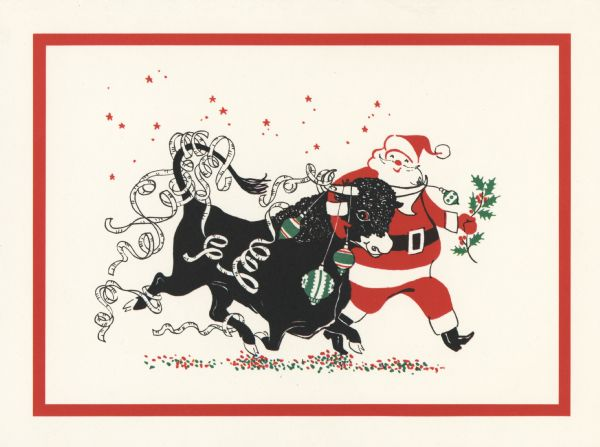 "Holiday card showing Santa Claus with his right arm around the neck of a black bull and holding holly in his left hand. Ticker tape is caught on the bull's horns, tail and feet. He has ornaments dangling from his horns. There are red stars above and red and green confetti below. The image is probably referring to 1969 having a ""Bull Market"", a period of prosperity in the stock market. The card has a red border."
