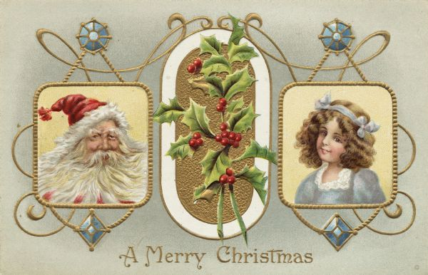 "Holiday postcard with an ornate design of two square frames, filled with Santa on the left and a girl on the right, and an oval frame in the middle filled with holly. The girl is wearing a light blue dress and hair ribbon. Santa is wearing his traditional red hat. The text ""A Merry Christmas"" appears at the bottom. Chromolithograph. Image is embossed."