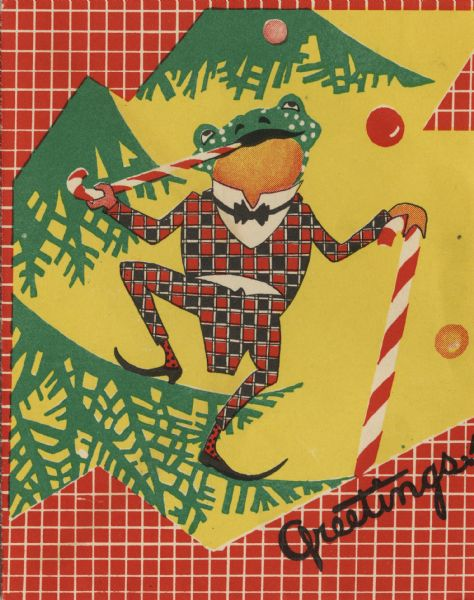 "Holiday card with a frog, wearing a red and black checked suit and a bow tie, dancing on a pine branch. He has one candy cane in his mouth and one in his other hand like a cane. The background is yellow with pine boughs, and a red and white checked pattern. The text ""Greetings"" appears in the lower right corner. Offset lithography."