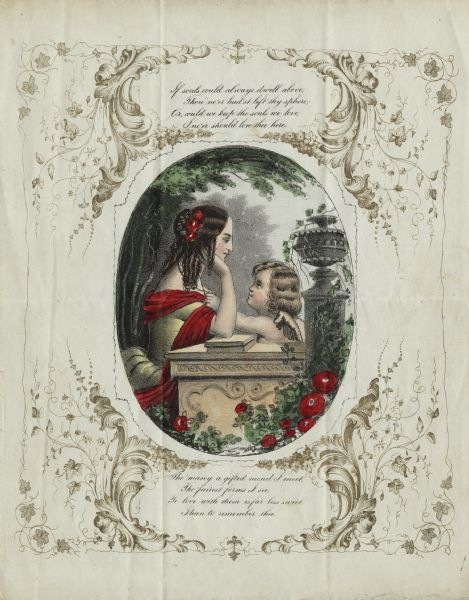 "Valentine's Day card with a center image of a woman and a cherub leaning on an ornamental stone wall. A column with an ornate top appears to the right. They are surrounded by trees, flowers and foliage. The woman is wearing a dress and has flowers in her hair. The outside of the card is an ornate border filled with foliage and flourishes. A verse appears above: ""If souls always dwell above, Thou ne'er had'st left thy sphere: Or, could we keep the souls we love, I ne'er should love thee here."" And below: ""The many a gifted mind I meet, Tho' fairest forms I see, To love with them is far less sweet, Than to remember thee."" Center image is engraved in black, then hand tinted. The border is engraved in gold ink."