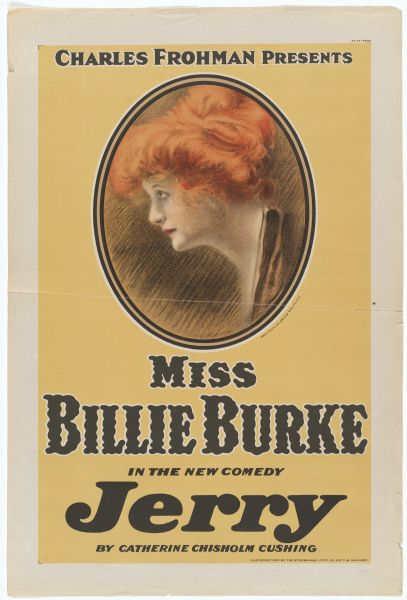 "Color lithograph poster. The top banner reads ""Charles Frohman presents."" The image shows Burke in profile, underneath which runs the caption ""Miss Billie Burke/In the new comedy/Jerry/By Catherine Chisholm Cushing."""