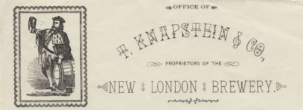 "Letterhead of T. Knapstein & Company, proprietors of the New London Brewery. On the left is a rectangular image with a decorative border surrounding a man wearing a crown, fur cape, robe, belted jacket, and pants gathered and cuffed at the knee. He is holding a glass of beer with an overflowing head of foam. The barrel he is touching with his other hand includes the initials ""FG"" on its stand. Printed in brown ink on lined notepaper."