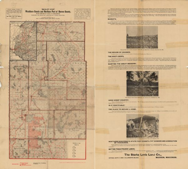 This map from the turn of the 20th century shows the township and range grid, sections, towns, land owned by the Starks Levis Land Company of Madison, schools, wagon roads, railroads, settlers, and lakes, streams and wetlands in Washburn County and northern Barron County, Wisconsin. An inset map shows the northwestern portion of the state of Wisconsin. Text and illustrations on the verso promote the agricultural opportunities in the area.