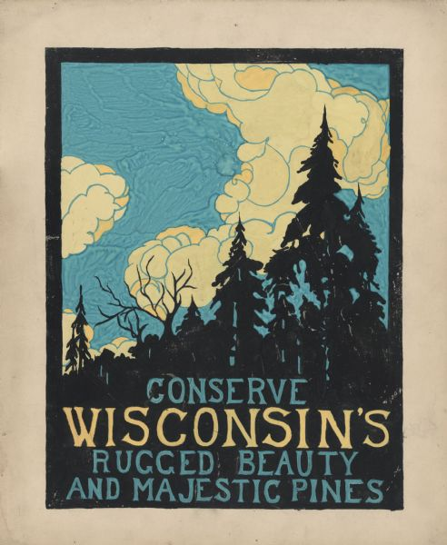 "Watercolor design for a conservation poster made by a Wisconsin high school student as part of a competition. The poster has an image of pine trees in silhouette. Dramatic clouds fill the sky. Below is the text: ""Conserve Wisconsin's Rugged Beauty And Majestic Pines"" in turquoise and gold. The artist attended Superior High School."