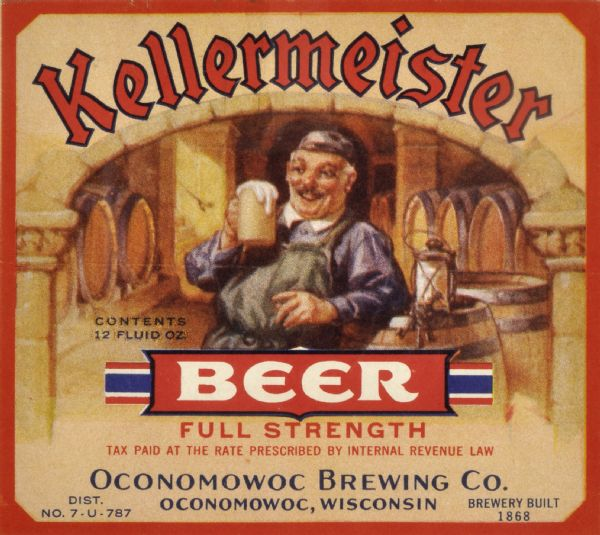 Label submitted to the state of Wisconsin for trademark registration. Kellermeister Beer, made by the Oconomowoc Brewing Company. Includes an image of a German man wearing a apron holding a mug of beer standing under an arch with barrels of beer stacked along the walls.