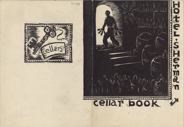 "Front and back covers of the Hotel Sherman wine list of cocktails, wines, champagnes, and liqueurs, with a woodcut of a man clutching multiple bottles of spirits in both hands as he exits a dark cellar lined with bottles and barrels, as well as large cobwebs. ""DE Diego"" appears in the lower right-hand corner, by a small key. A woodcut on the back cover features a larger view of the key to the cellars."