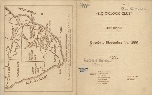 "Front and back covers of the first dinner of the Six O'Clock Club held at the Park Hotel, with a map on the back cover of the southern tip of Africa, with the caption, ""The War in the Transvaal."" The Six O'Clock Club was a men's social and dining club, centered on topics of political and civic interest."