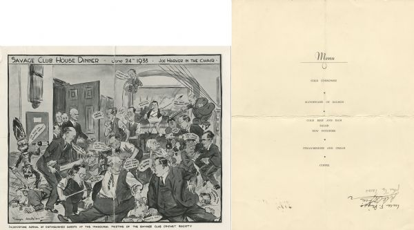 "Front and back of a one-page menu for a Savage Club dinner, entitled ""Joe Harker in the chair,"" with a cartoon by George Whitelaw, with four men in suits entering a room filled with men in suits and shirtsleeves sitting on, beating with sticks, strangling, or otherwise trouncing their opponents. One man at the top of the frame observes the activity, perched atop a painting on the wall. The caption reads, ""Inopportune arrival of distinguished guests at the inaugural meeting of the Savage Club Cricket Society"". The menu is autographed with three signatures."