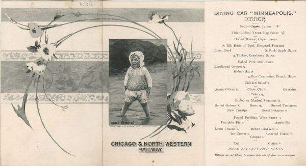 "Menu from the Dining Car ""Minneapolis"" on the Chicago & North Western Railway, with an illustration of a child in shorts, a loose top, and a bonnet standing barefoot on the shore, with rocks and the water in the background, with the caption, ""Who's Afraid!"" superimposed on a decorative border and encircled by flowering stalks."