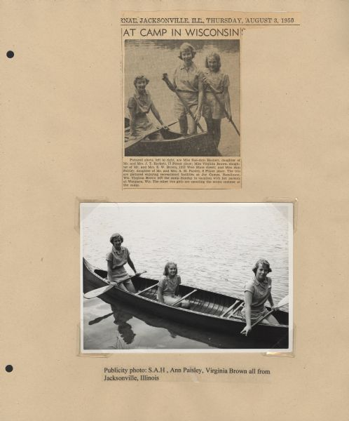 "Page from Sue Ann Hackett Blue Album displaying newspaper clipping and a related, original photograph. The newspaper clipping is from a Jacksonville, Illinois, newspaper (dated August 3, 1950) and is about local girls attending Joy Camps; shown here is a photograph, with caption, of Sue Ann Hackett and two other girls in a canoe with oars (all three girls are in the official Joy Camps uniform). The caption notes that the girls are ""enjoying recreational activities at Joy Camps, Hazelhurst, Wis."" The other item on this page is a group portrait of the same three girls posing again in a canoe with oars."