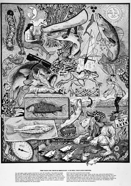 "Imaginative pen-and-ink drawing titled, ""Fish Tales (The Truth is Irrelevant, A Lie Well Told Lives Forever)."" Sid adds the following words to describe the active scene: ""On cold nights, night crawlers steal the fur coats off caterpillars. Two-tailed mermaids play the lyre. Ralph McCall portages his canoe across a log (oophs! It's a muskie) He loses his gear to a loan shark. On hot days walleyes scale themselves to keep cool. Turtles crawl out of their shells to drum out midnight boogey. A frog carrying a fish stretcher decoys a bass into the desert. An automatic fly saves your casting arm. You can skeeter troll for walleyes of Snowball Reef.  A mayfly allergic to water tries to pollinate a barrel cactus. Smart bluegills like the gran popper.  ""Chef Long Jump reveals his secret recipes: ""Nail a carp to a plank, bake til tender, throw out the carp, and eat the plank; Drive a railroad spike through the tuff catfish, boil til spike is dissolved and eat the fish. For wary trout, sprinkle grasshoppers on the water, then shoot trout with a slingshot. You can't catch muzzle fish on hook and line. My last fish was so heavy, its photograph weighted six pounds. A dandy lyin uses corkscrew worms to catch bottle bass. Try fishing in outer space (There is no fish, but the tales are fantastic.).""  Sid's authorship is in the lower left."