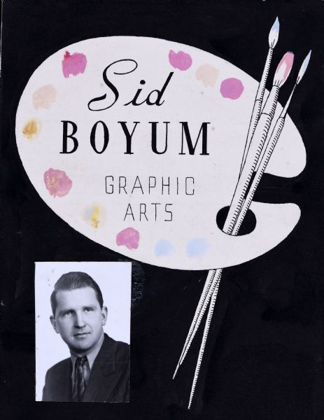 "Mixed media advertisement of a hand-drawn painter's palette with brushes and swatches of paint against a black background, with the text: ""Sid Boyum Graphic Arts."" In the bottom left corner is a photographic portrait of Sid Boyum."