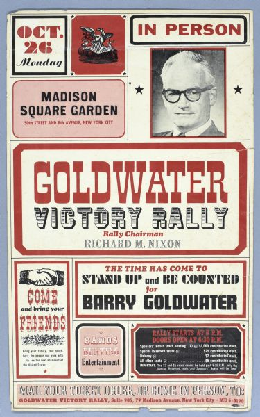 "The poster includes a head and shoulders portrait of Goldwater, and reads, in part: ""Goldwater Victory Rally, Rally Chairman Richard M. Nixon,"" ""Madison Square Garden,"" and ""Oct 26 Monday."""
